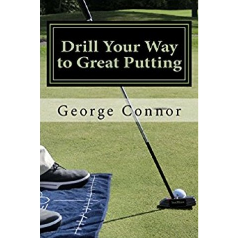 Drill Your Way to Great Putting by SPi - George Connor